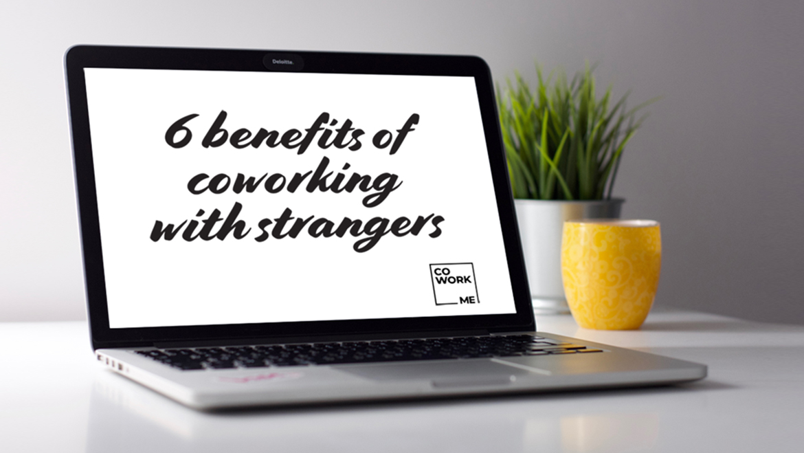 6 Benefits of Coworking With Strangers