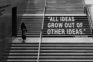 Stairs with text saying all ideas grow out of other ideas